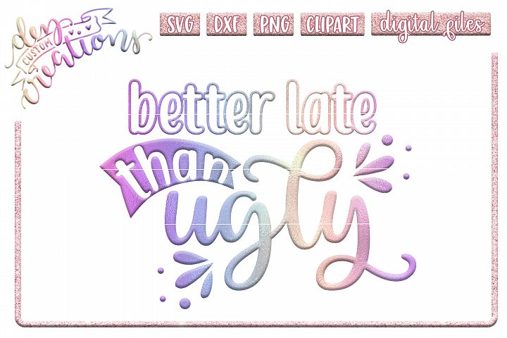 Better Late Than Ugly - SVG DXF PNG Cut File