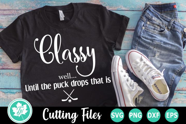Classy Until the Puck Drops - A Sports SVG Cut File
