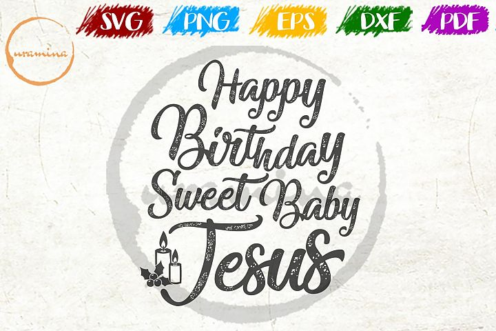 Happy Birthday Sweet Baby Jesus Christmas SVG PDF PNG