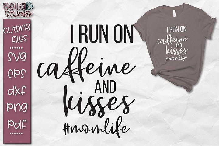 I Run On Caffeine and Kisses SVG File, Motherhood SVG File