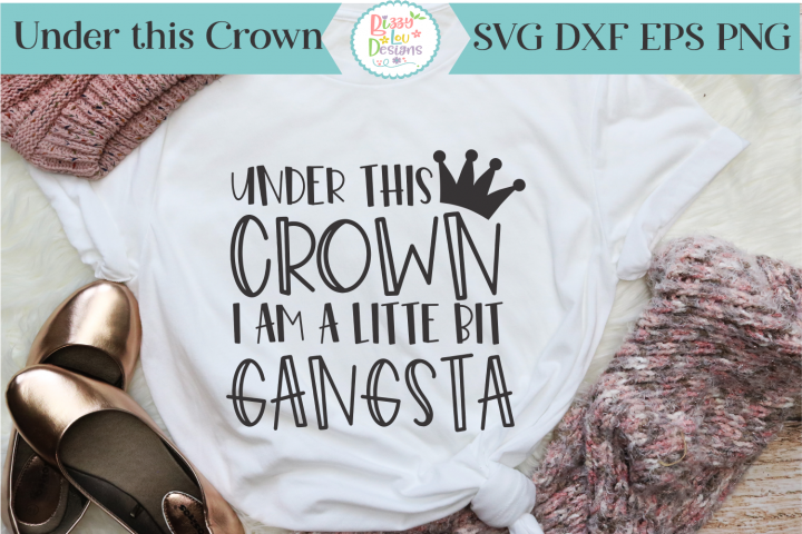 Under this crown I am little bit gangsta SVG Cutting File