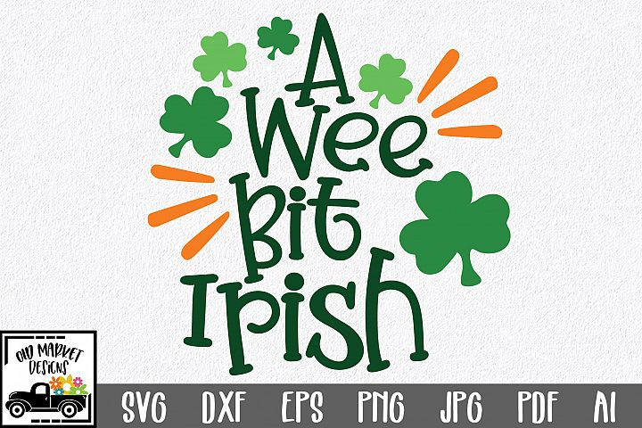 A Wee Bit Irish SVG Cut File - St. Patricks Day SVG DXF PNG