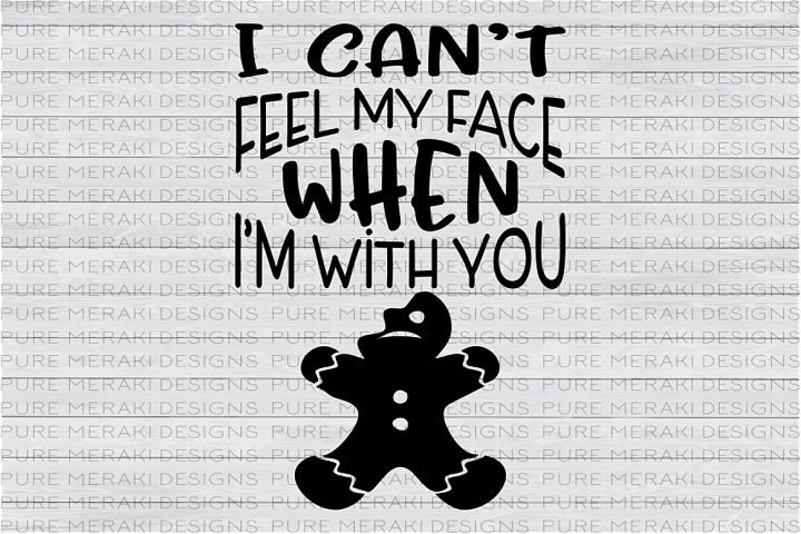I Cant Feel My Face When Im With You-Gingerbread Man SVG