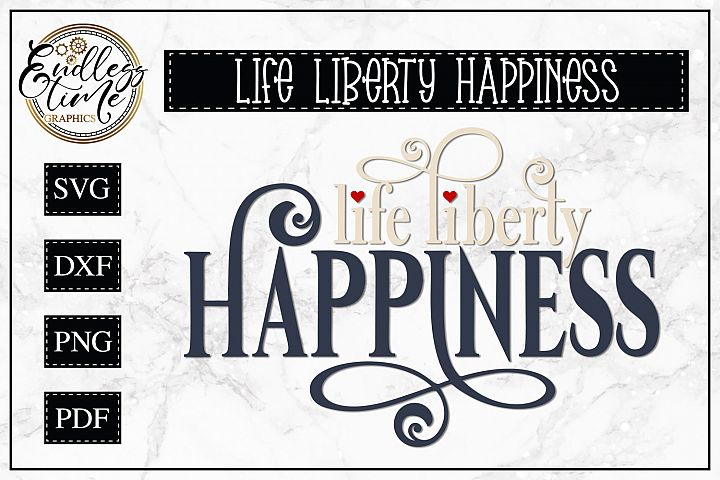 Life Liberty Happiness - A 4th of July SVG