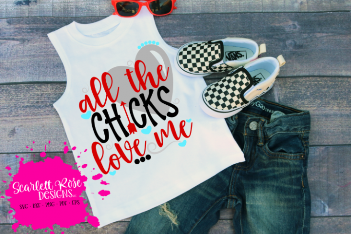 All the Chicks Love Me - Valentines Day SVG