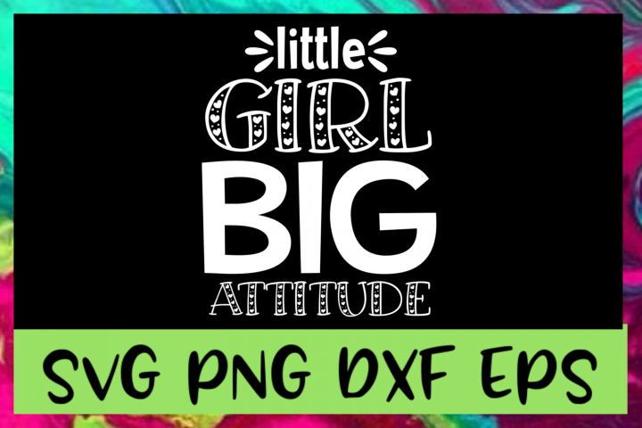 Little Girl Big Attitude SVG PNG DXF & EPS Design Files