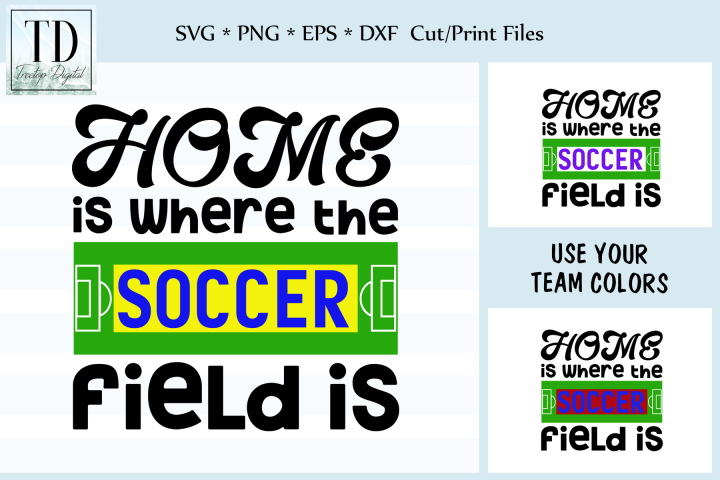 Home is where the Soccer Field Is, SVG, Sublimation Design