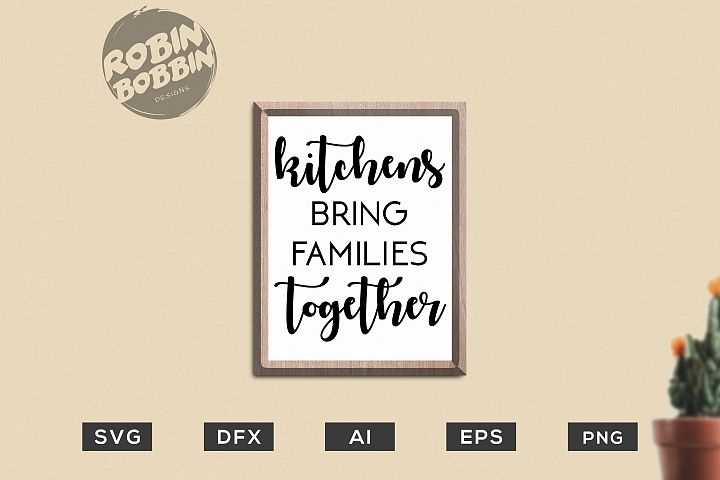 Kitchens Bring Families Together SVG - Kitchen SVG EPS File