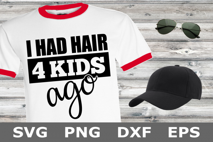 I Had Hair 4 Kids Ago - A Fathers Day SVG Cut File