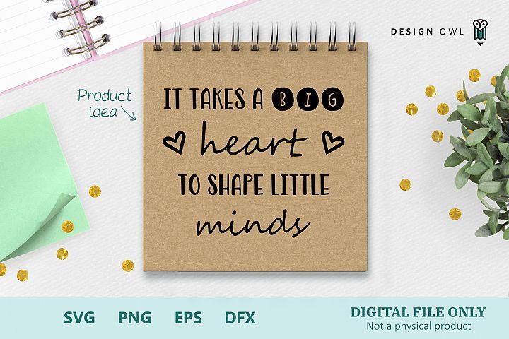 It takes a big heart to shape little minds - SVG cut file