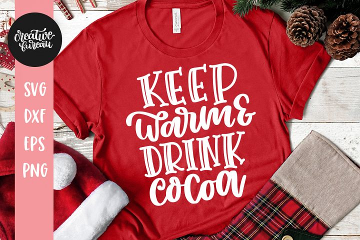 Keep Warm and Drink Cocoa SVG DXF, Cocoa SVG Cut Files