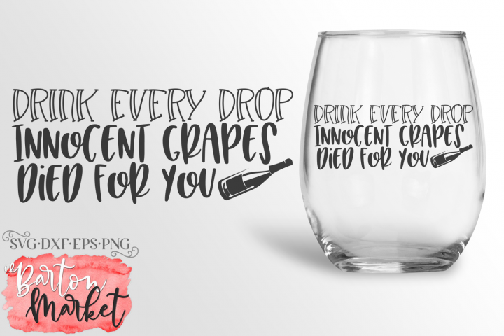 Drink Every Drop Innocent Grapes Died SVG DXF EPS PNG