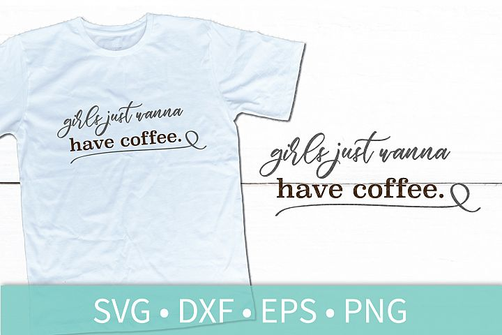 Girls Just Wanna Have Coffee SVG - Funny Quote SVG DXF PNG