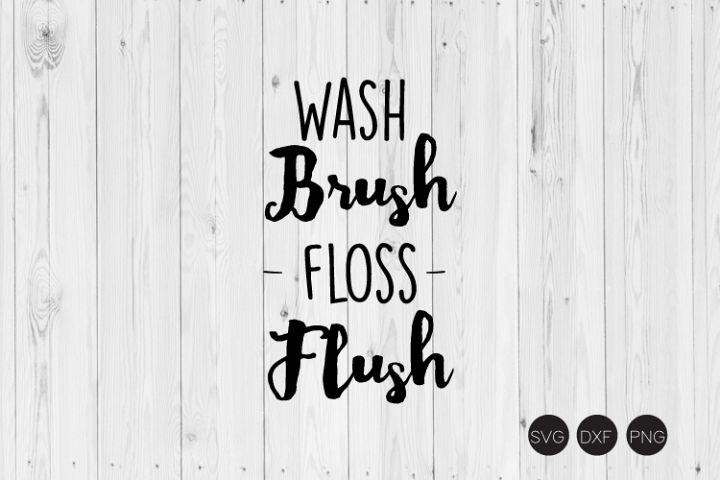 Wash Brush Floss Flush SVG, Bathroom SVG, DXF, PNG Cut Files