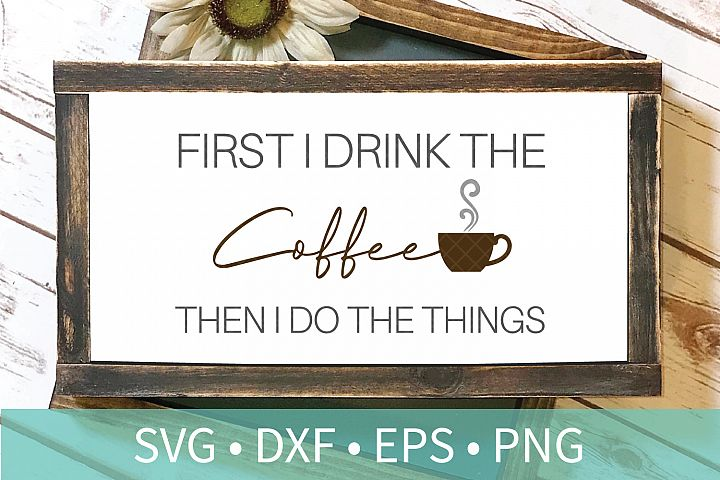 First I Drink The Coffee SVG - Funny Quote SVG DXF PNG EPS