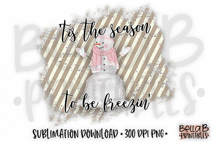 Christmas Sublimation Design, Tis The Season To Be Freezin