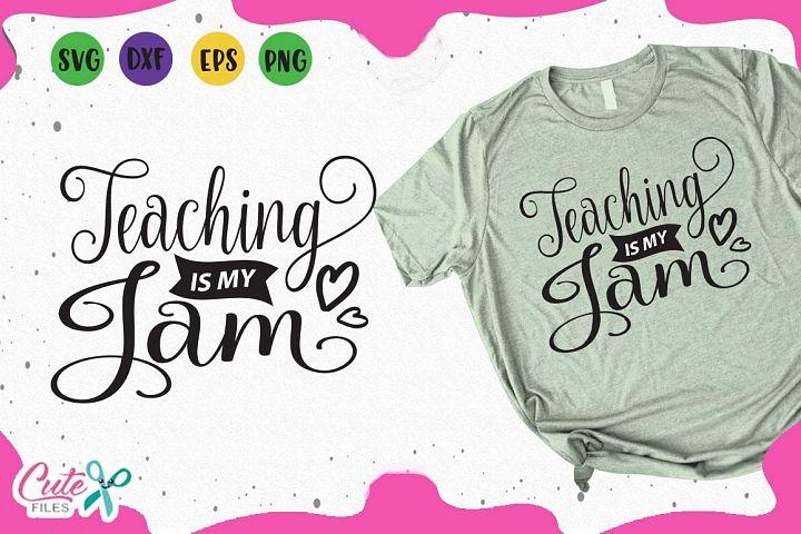 Teaching is my jam svg, teaching life cut files