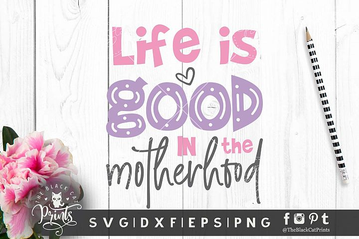 Life is good in the motherhood SVG DXF PNG EPS