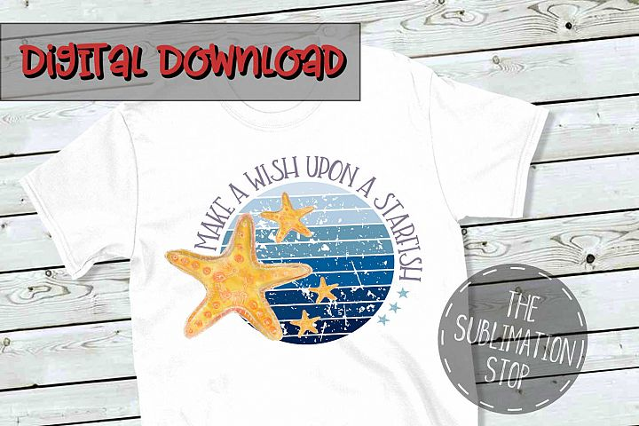 Wish Upon A Starfish - PNG File - Sublimation Design