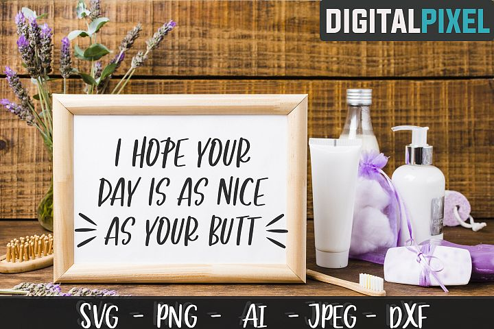 I Hope Your Day Is As Nice As Your Butt SVG PNG DXF