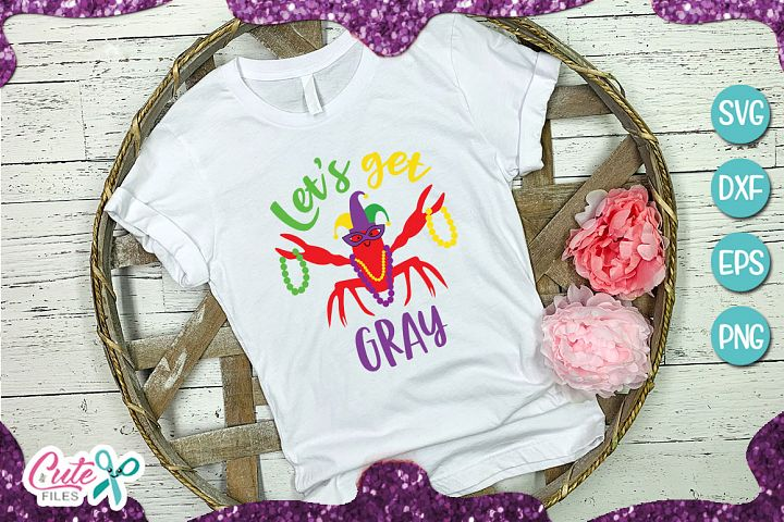 Lets get gray mardi gras, crawfish svg for crafters