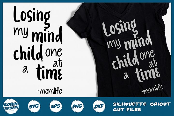 Loosing My Mind Child One At Time Momlife svg- Mother SVG
