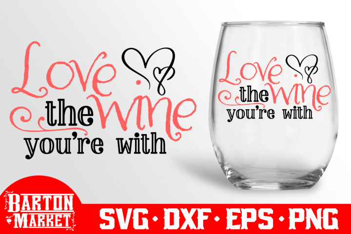 Love The Wine Youre With SVG DXF EPS PNG