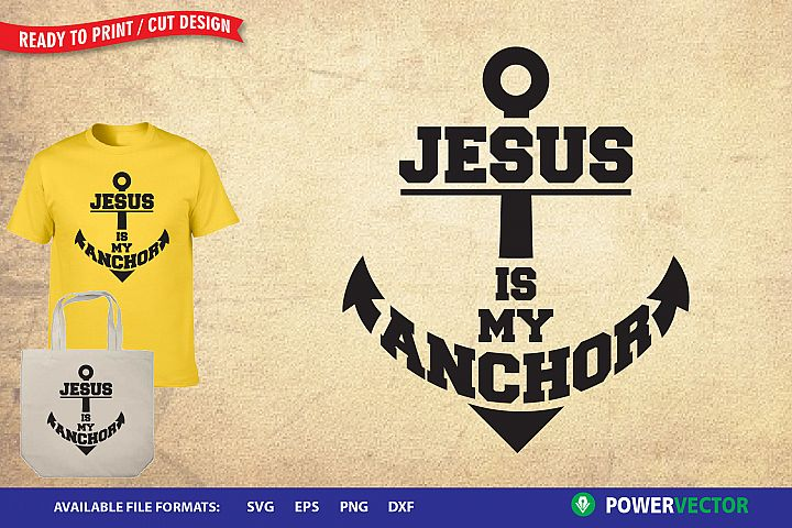 Christian SVG cut files, Jesus is my Anchor