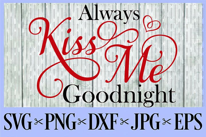 Always kiss me Goodnight SVG PNG EPS DXF JPG Kisses Love