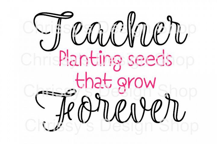 Teachers plant seeds that grow forever SVG, DXF, EPS