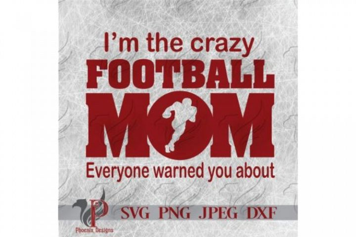 Crazy Football Mom Everyone Warned You About, Sports Mom SVG
