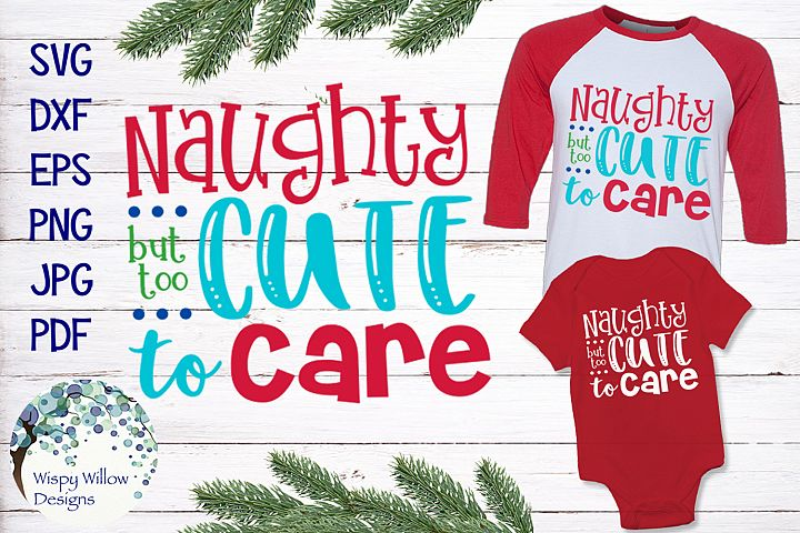 Naughty But Too Cute To Care | Christmas SVG