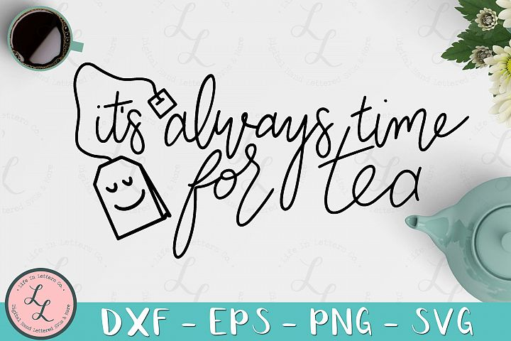 Its Always Time For Tea- Cut File, SVG, PNG, EPS, DXF