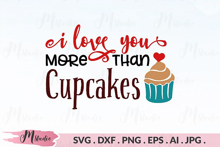 I Love You More Than Cupcakes svg