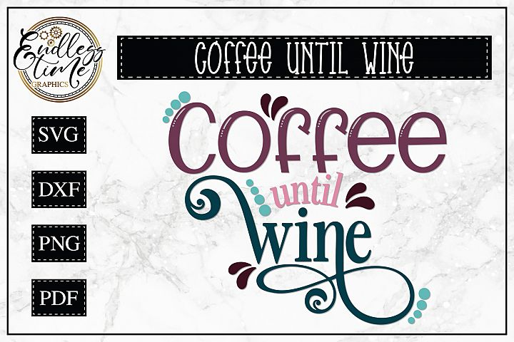 Coffee Until Wine SVG - A Wine Quote SVG