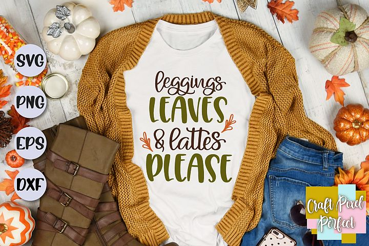 Leggings Leaves & Lattes Please Svg, Fall Svg Designs