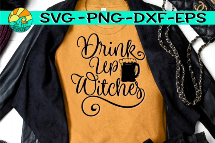 Drink Up Witches - Beer - SVG PNG EPS DXF