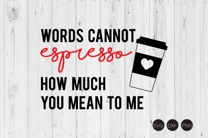 Words Cannot Espresso How Much You Mean To Me SVG, DXF, PNG