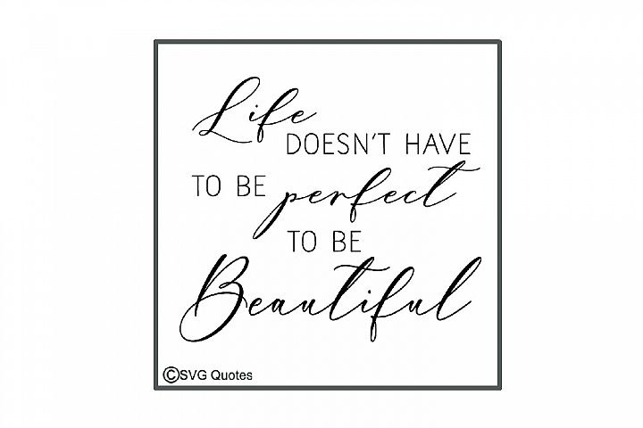 Life Doesnt have to be Perfect to be Beautiful