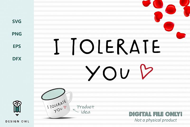 I tolerate you - Valentines SVG file