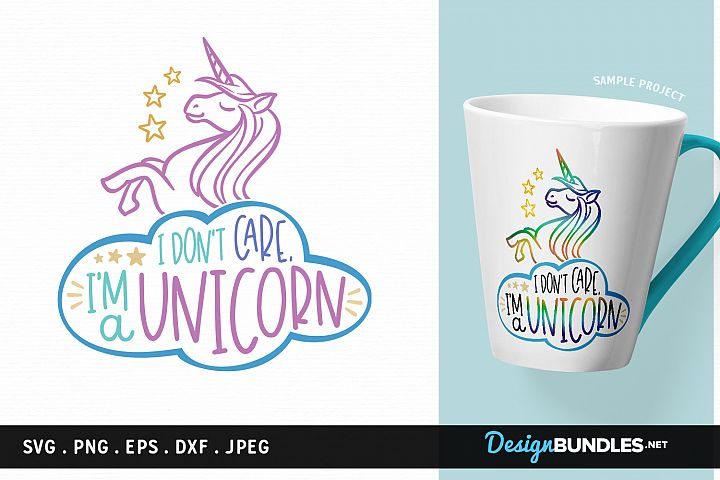 I Dont Care, Im a Unicorn - svg cut file, printable