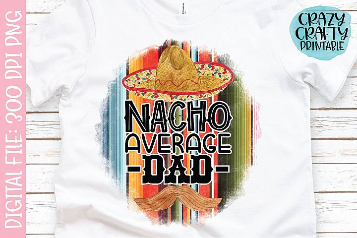 Nacho Average Dad PNG Printable Sublimation File