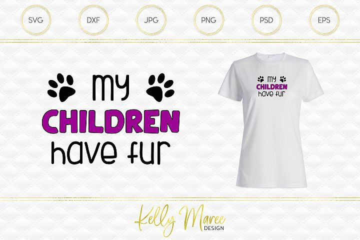 My Children Have Fur SVG File | Dog SVG