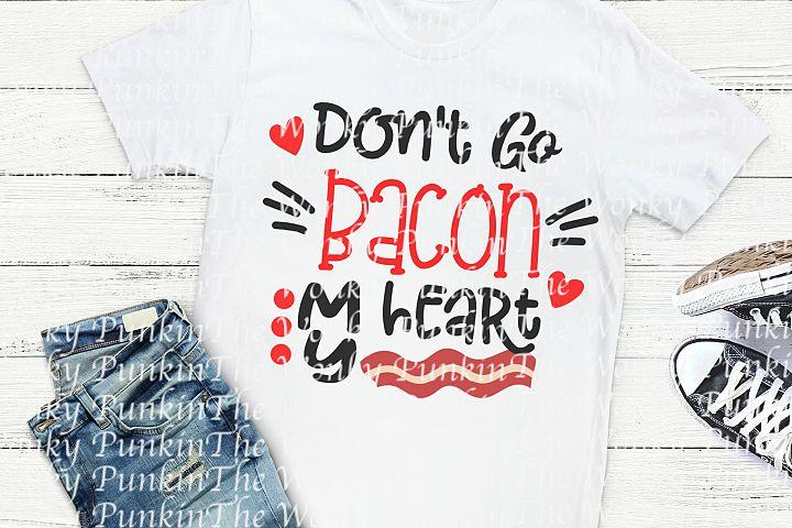 Dont Go Bacon My Heart SVG