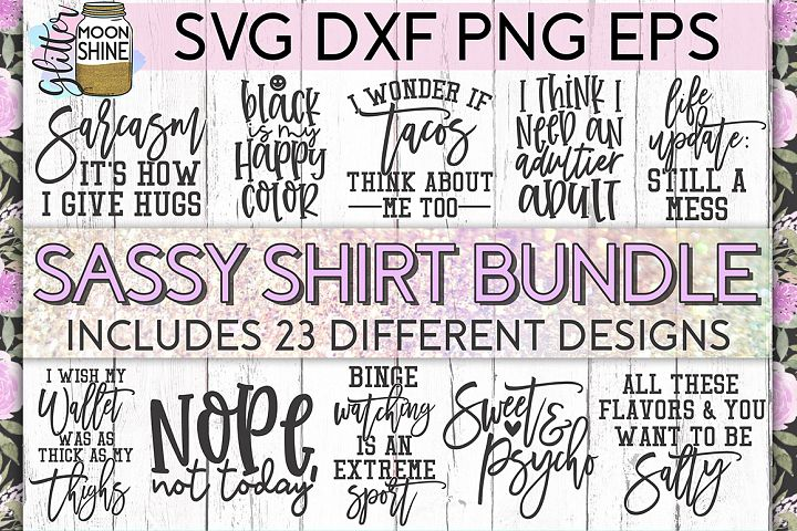 Sassy Shirt Bundle of 23 SVG DXF PNG EPS Cutting Files