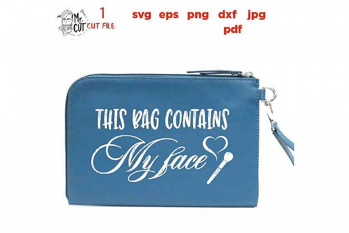 This Bag Contains My Face SVG, Makeup Bag SVG file, jpg reve