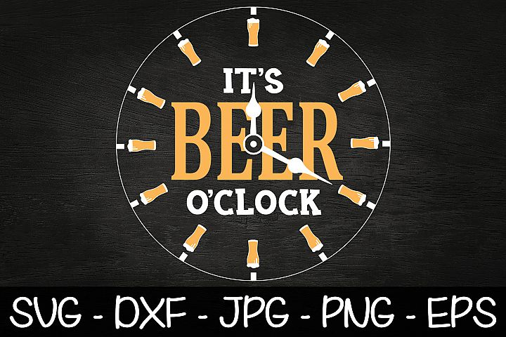 Its Beer OClock SVG EPS PNG Beer Saying SVG Gift For Dad