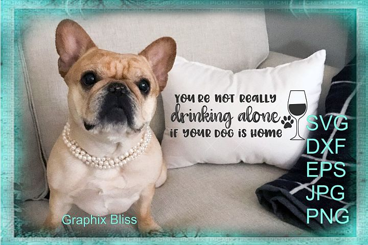 Youre Not Really Drinking Alone If Your Dog Is Home SVG
