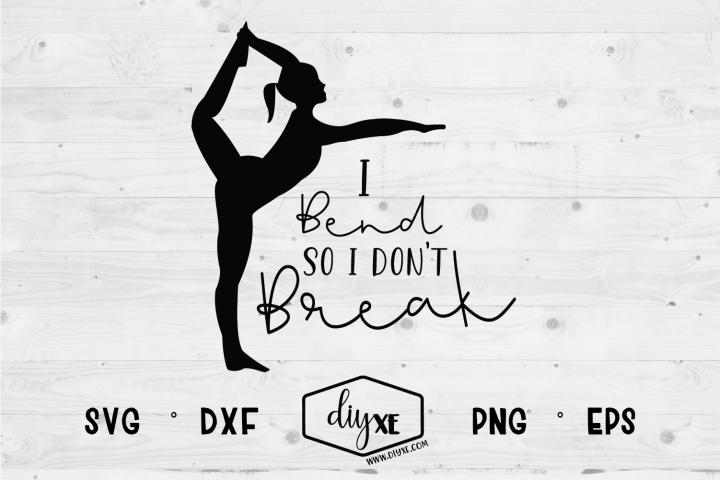 I Bend So I Dont Break
