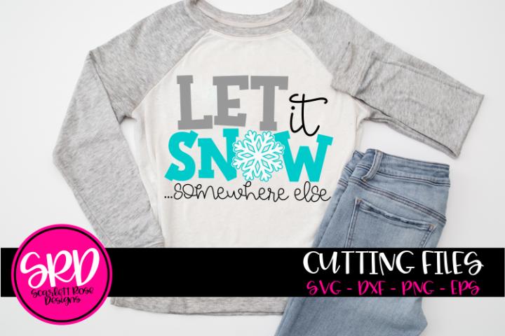 Let it Snow Somewhere Else SVG